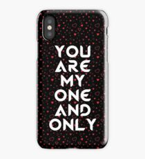 VALENTINES DAY : YOU ARE MY ONE AND ONLY iPhone Case/Skin