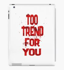 too trend for you iPad Case/Skin
