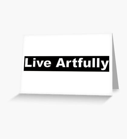 Live Artfully Greeting Card