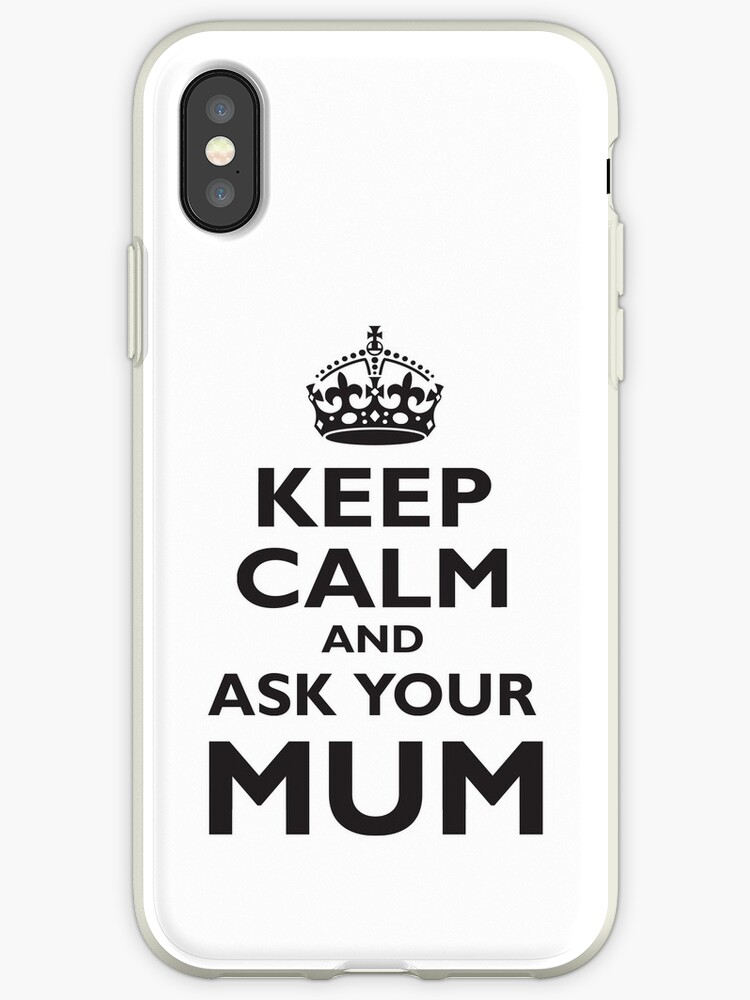 KEEP CALM, AND ASK YOUR MUM, Mother, Mom, Mummy, Ma, Black by TOM HILL - Designer