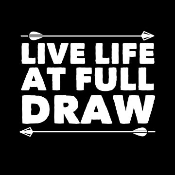 Archery Design - Live Life At Full Draw by kudostees