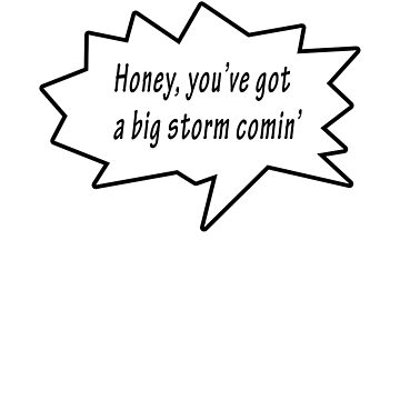 Honey, You've Got a Big Storm Comin' by OutOftheInkwell