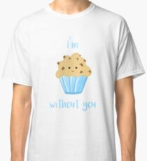 I'm MUFFIN without you Classic T-Shirt