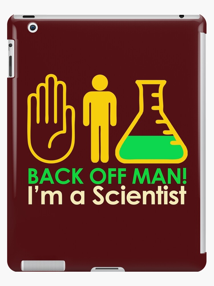 Back off Man I'm a Scientist by McPod
