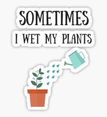 Sometimes I wet my plants, funny gardening jokes Sticker