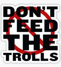 Don't Feed The Trolls ! Sticker