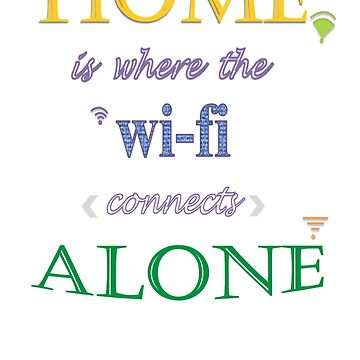Home is where the wi-fi connects alone by FranciscoRui