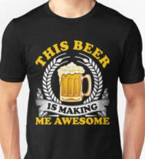 Funny This Beer Is Making me Awesome T-Shirt Unisex T-Shirt
