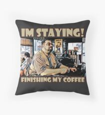 Im staying, Finishing my coffee Throw Pillow