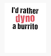 I'd Rather Dyno A Burrito Photographic Print