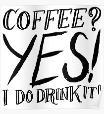 Coffee? Yes! I Do Drink It! Poster