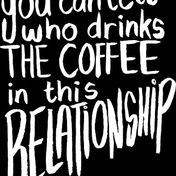 You Can Tell Who Drinks The COFFEE In This Relationship! by lexxie