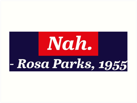 d3072d6b Nah. Rosa Parks, 1955 T-Shirt Civil Rights Freedom Justice ...