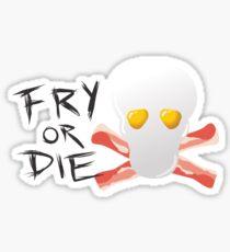 Fry or Die Sticker