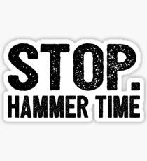 Stop. Hammer Time Sticker