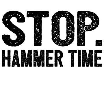 Stop. Hammer Time by mrsalbert