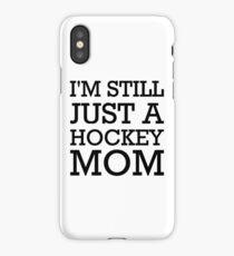 I'm still just a hockey mom iPhone Case