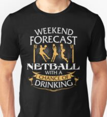 Weekend Forecast Netball With A Chance Of Drinking Unisex T-Shirt