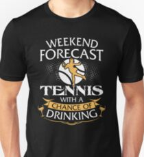 Weekend Forecast Tennis With A Chance Of Drinking Unisex T-Shirt