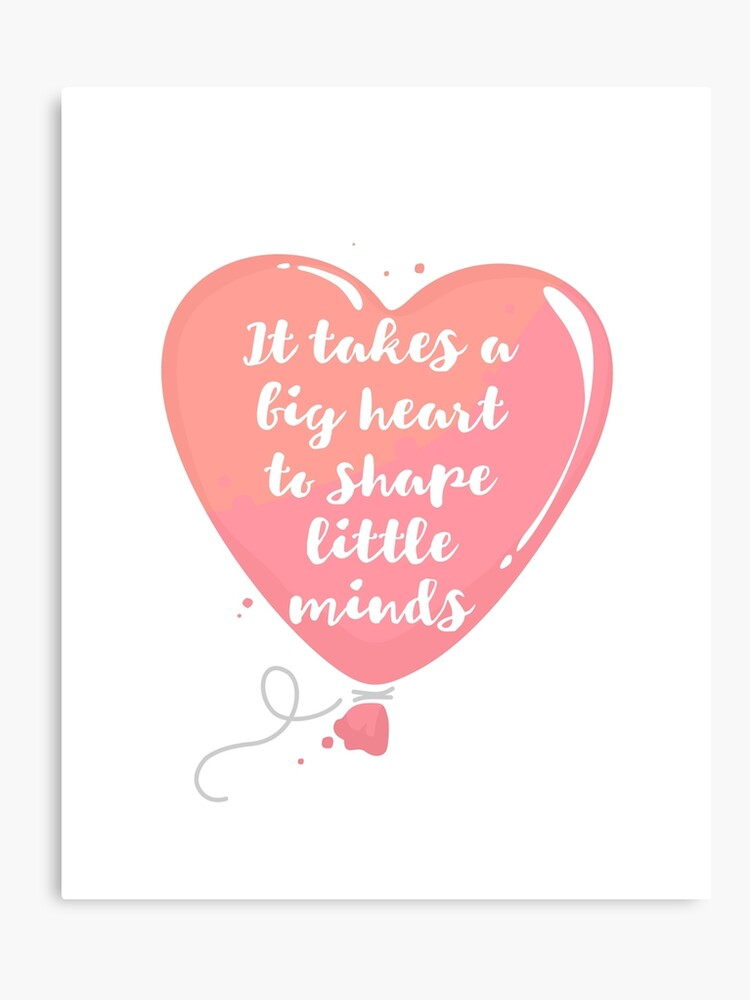 picture regarding It Takes a Big Heart to Shape Little Minds Printable identified as It Normally takes A Significant Centre in the direction of Form Tiny Minds Canvas Print