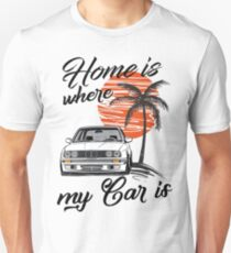 "E30 ""Home is where my Car is"" Unisex T-Shirt"