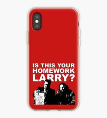 IS THIS YOUR HOMEWORK LARRY ? iPhone Case