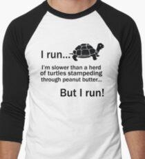 I RUN. I'm Slower Than A Herd Of Turtles Stampeding Through Peanut Butter, But I Run Men's Baseball ¾ T-Shirt
