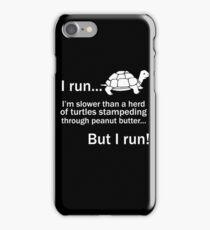 I RUN. I'm Slower Than A Herd Of Turtles Stampeding Through Peanut Butter, But I Run iPhone Case/Skin