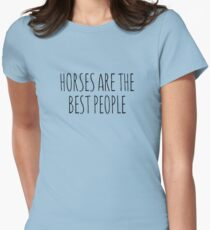 Horses are the best people. Womens Fitted T-Shirt