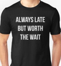 Funny Always Late But Worth The Wait Shirt Unisex T-Shirt