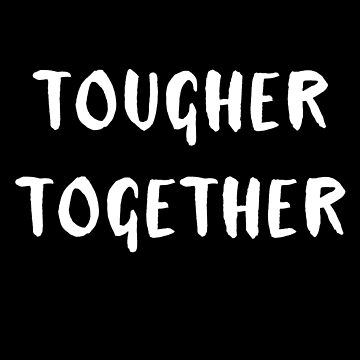 TOUGHER TOGETHER by Greenbaby