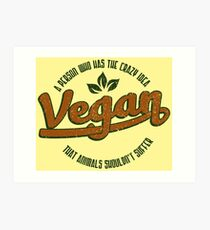 Vegan A Person Who Has The Crazy Idea - Funny Veganism Quote Gift Kunstdruck