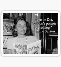 Anne Sexton ~ Live or Die ~ Quote Sticker