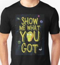 Rick and morty - Show Me What You Got Unisex T-Shirt