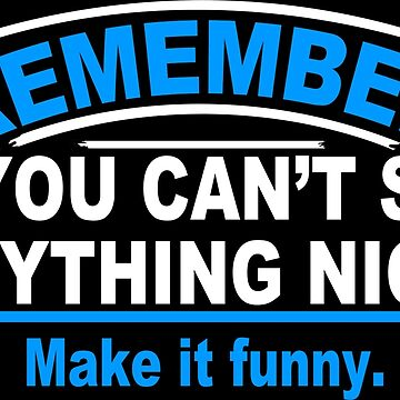 Remember if you cant say anything nice make it funny Funny Geek Nerd by fikzuleh