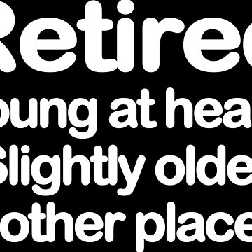 Retired young at heart slightly older in other places Funny Geek Nerd by fikzuleh