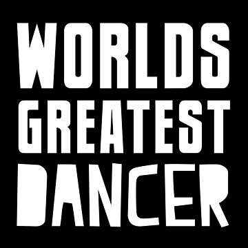 Worlds greatest dancer by jazzydevil