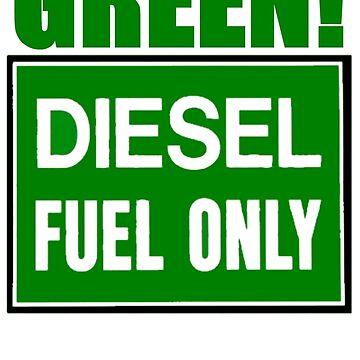 go green! diesel fuel only by rednecksam45