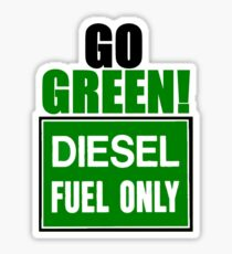 go green! diesel fuel only Sticker