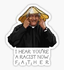 Father Ted- I hear you're a racist now Sticker