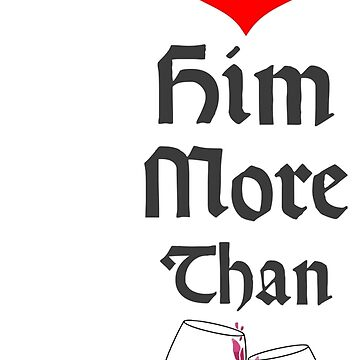 Perfect Valentine's Day Gift - I Love Him More Than Wine by gijst