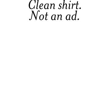 Clean Shirt - Not An Ad #TideAd by AKandCo