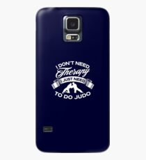 I Don't Need Therapy I Just Need To Do Judo Case/Skin for Samsung Galaxy
