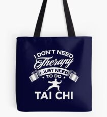 I Don't Need Therapy I Just Need To Do Tai Chi Tote Bag