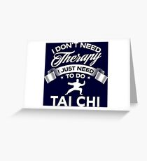 I Don't Need Therapy I Just Need To Do Tai Chi Greeting Card
