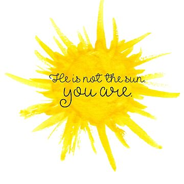 He is Not the Sun, You Are. - Greys Quote by maddiepeacock