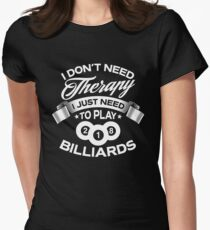 I Don't Need Therapy I Just Need To Play Billiards Women's Fitted T-Shirt