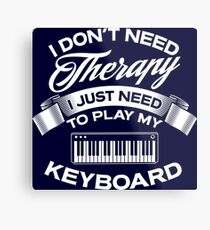 I Don't Need Therapy I Just Need To Play My Keyboard Metal Print