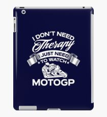 I Don't Need Therapy I Just Need To Watch MotoGP iPad Case/Skin