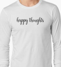 Happy Thoughts! Long Sleeve T-Shirt